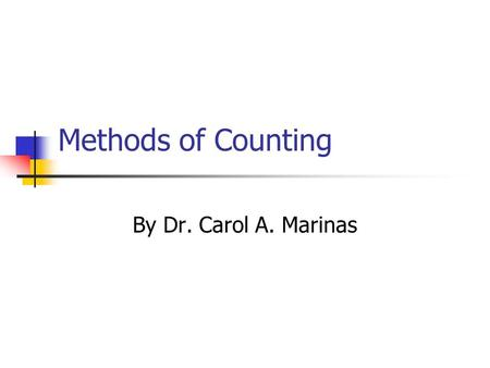 Methods of Counting By Dr. Carol A. Marinas Fundamental Counting Principle Event M can occur in m ways Event N can occur in n ways The event M followed.