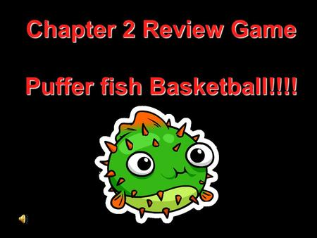 Chapter 2 Review Game Puffer fish Basketball!!!!