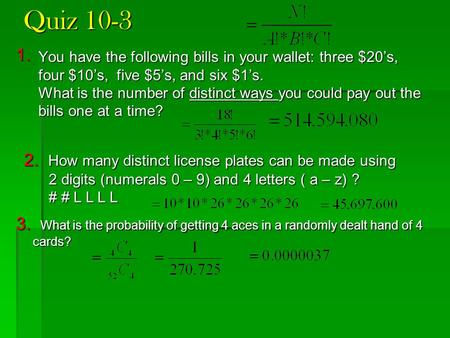 Quiz 10-3 You have the following bills in your wallet: three $20's, four $10's, five $5's, and six $1's. What is the number of distinct ways you could.