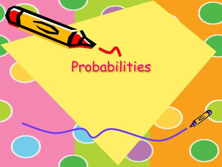 "ProbabilitiesProbabilities. Introduction Human life is full of uncertainties. In our day to day life very often we make guess & use statements like :""possibility."