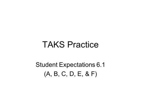 TAKS Practice Student Expectations 6.1 (A, B, C, D, E, & F)