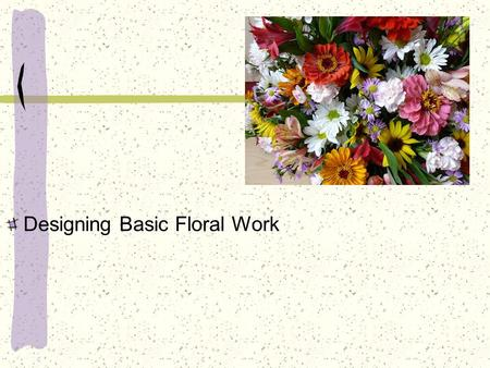 Designing Basic Floral Work. Next Generation Science / Common Core Standards Addressed! CCSS.ELA Literacy. RST.11 ‐ 12.3 Follow precisely a complex multistep.