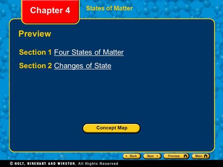 < BackNext >PreviewMain Chapter 4 States of Matter Preview Section 1 Four States of MatterFour States of Matter Section 2 Changes of StateChanges of State.