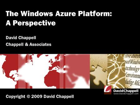 The Windows Azure Platform: A Perspective David Chappell Chappell & Associates Copyright © 2009 David Chappell.