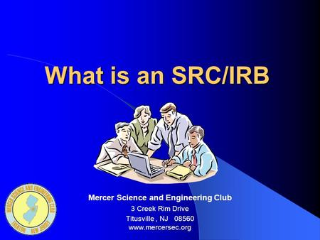What is an SRC/IRB Mercer Science and Engineering Club 3 Creek Rim Drive Titusville, NJ 08560 www.mercersec.org.