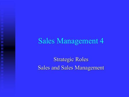 Sales Management 4 Strategic Roles Sales and Sales Management.