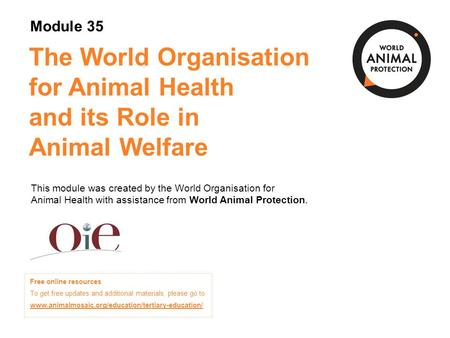 Module 35: The World Organisation forAnimal Health and its Role in Animal Welfare Concepts in Animal Welfare © World Animal Protection 2014. Unless stated.