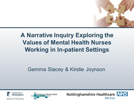 A Narrative Inquiry Exploring the Values of Mental Health Nurses Working in In-patient Settings Gemma Stacey & Kirstie Joynson.