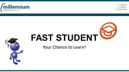 FAST STUDENT Your Chance to Learn!. Objectives for today's course Show you what we think is new & exciting in FAST Student Demo of some new functionality.