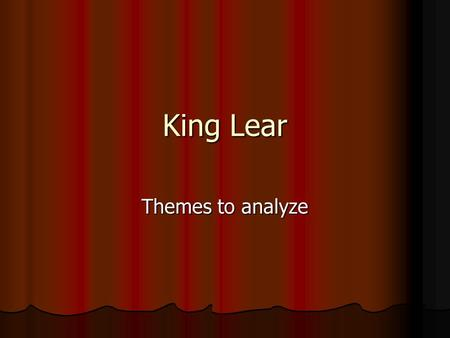 King Lear Themes to analyze. Various general themes Ingratitude of children Ingratitude of children Cordelia's, Goneril's and Edmund's Cordelia's, Goneril's.