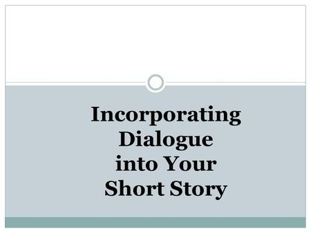 Incorporating Dialogue into Your Short Story. Say What? The Importance of Dialogue.