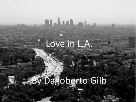 Love in L.A. By Dagoberto Gilb