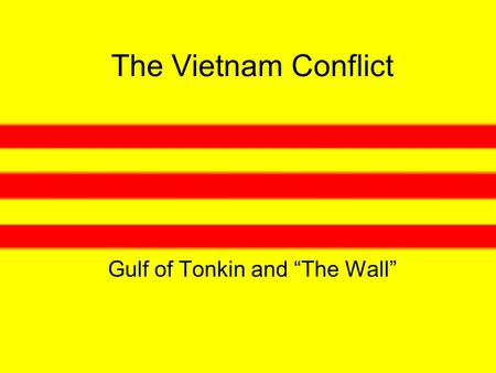 "The Vietnam Conflict Gulf of Tonkin and ""The Wall"""