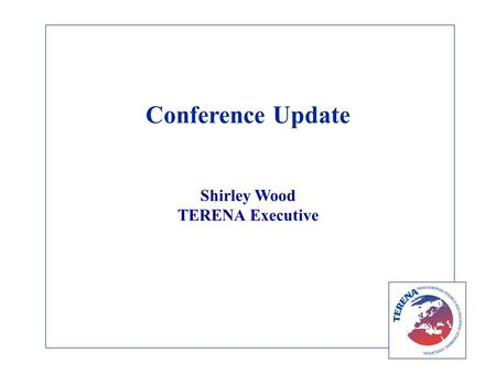 Conference Update Shirley Wood TERENA Executive. TNC/CUC 2003 The best so far!