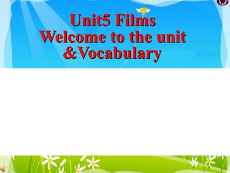 Unit5 Films Welcome to the unit &Vocabulary Unit5 Films Welcome to the unit &Vocabulary.