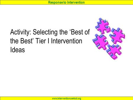 Response to Intervention www.interventioncentral.org Activity: Selecting the 'Best of the Best' Tier I Intervention Ideas.