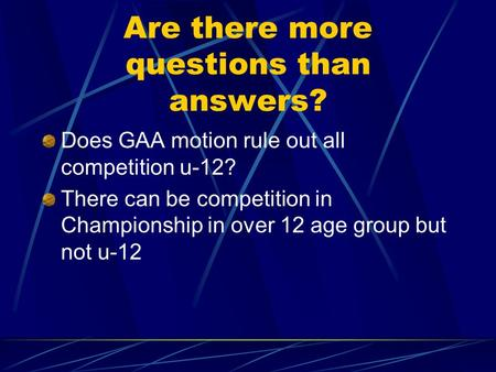 Are there more questions than answers? Does GAA motion rule out all competition u-12? There can be competition in Championship in over 12 age group but.