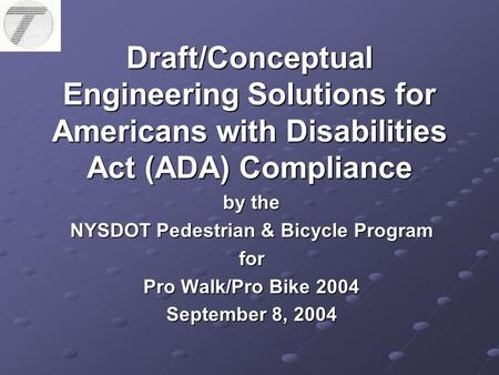 Draft/Conceptual Engineering Solutions for Americans with Disabilities Act (ADA) Compliance by the NYSDOT Pedestrian & Bicycle Program for Pro Walk/Pro.