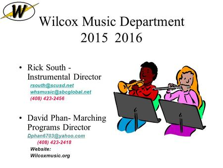 Wilcox Music Department 2015 2016 Rick South - Instrumental Director  (408) 423-2456 David Phan- Marching Programs.