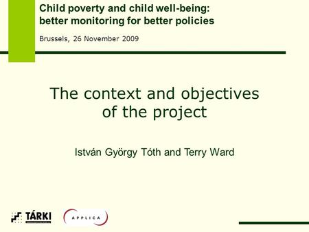 The context and objectives of the project István György Tóth and Terry Ward Child poverty and child well-being: better monitoring for better policies Brussels,