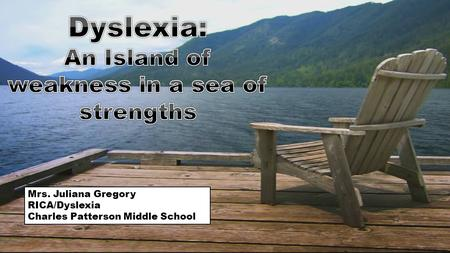 Mrs. Juliana Gregory RICA/Dyslexia Charles Patterson Middle School.