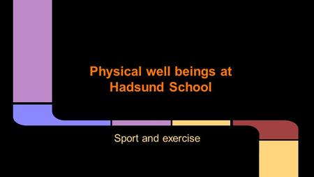 Physical well beings at Hadsund School Sport and exercise.