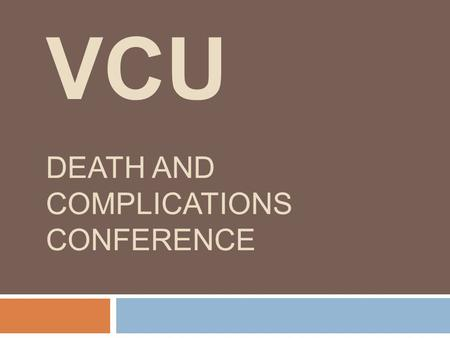 VCU DEATH AND COMPLICATIONS CONFERENCE. Complication  Complication  Dehiscence  Procedure  Ileocecocetomy with end ileostomy  Primary Diagnosis 
