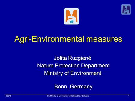 8/30/05The Ministry of Environment of the Republic of Lithuania1 Agri-Environmental measures Agri-Environmental measures Jolita Ruzgienė Nature Protection.