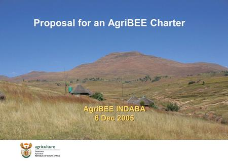 AgriBEE INDABA 6 Dec 2005 Proposal for an AgriBEE Charter.