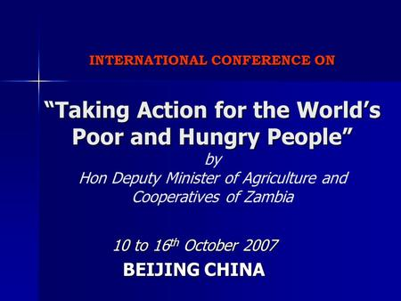 "INTERNATIONAL CONFERENCE ON ""Taking Action for the World's Poor and Hungry People"" INTERNATIONAL CONFERENCE ON ""Taking Action for the World's Poor and."