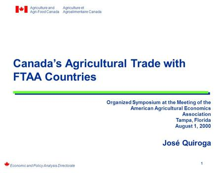 Economic and Policy Analysis Directorate 1 Canada's Agricultural Trade with FTAA Countries Organized Symposium at the Meeting of the American Agricultural.