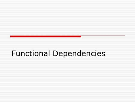 Functional Dependencies. FarkasCSCE 5202 Reading and Exercises Database Systems- The Complete Book: Chapter 3.1, 3.2, 3.3., 3.4 Following lecture slides.