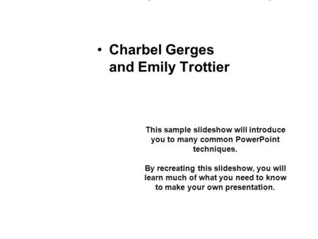 Are You Ready For A Puppy? Charbel Gerges and Emily Trottier This sample slideshow will introduce you to many common PowerPoint techniques. By recreating.