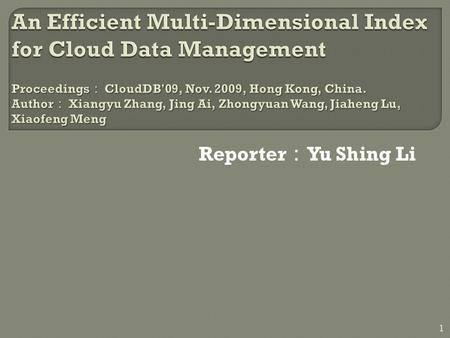 Reporter : Yu Shing Li 1.  Introduction  Querying and update in the cloud  Multi-dimensional index R-Tree and KD-tree Basic Structure Pruning Irrelevant.