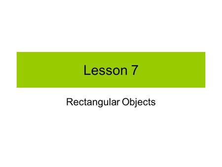 Lesson 7 Rectangular Objects. Rectangle Command Rectangles with Vertices on the Origin Start from the origin End at the origin.