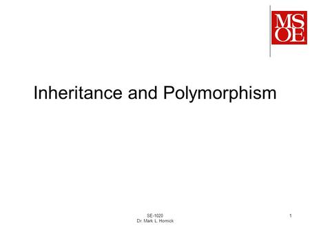 SE-1020 Dr. Mark L. Hornick 1 Inheritance and Polymorphism.