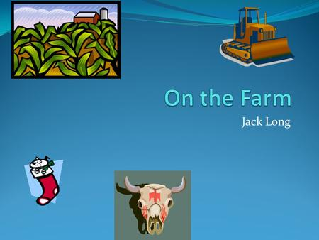 Jack Long. Farm Animals Dog Cat Cow Horse Pig Guinea pig Donkey Duck.