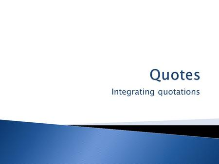 Integrating quotations.  The essay you write for class must be your essay. It should be your own ideas and in your own words. However, many essay assignments.