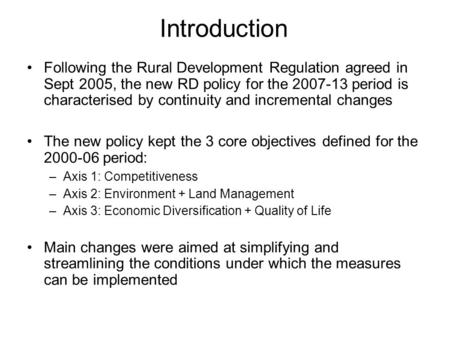 Introduction Following the Rural Development Regulation agreed in Sept 2005, the new RD policy for the 2007-13 period is characterised by continuity and.