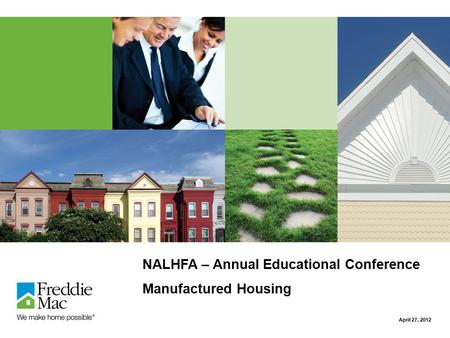 NALHFA – Annual Educational Conference Manufactured Housing April 27, 2012.