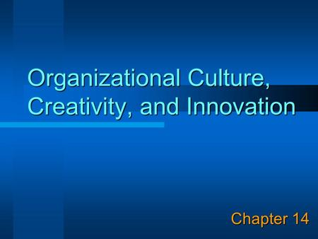 Organizational Culture, Creativity, and Innovation Chapter 14.