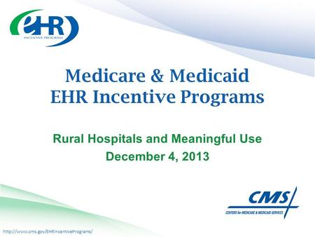 Medicare & Medicaid EHR Incentive Programs Rural Hospitals and Meaningful Use December 4, 2013.