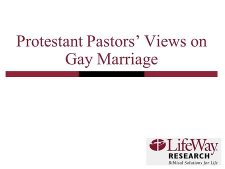 Protestant Pastors' Views on Gay Marriage. 2 Methodology  The telephone survey of Protestant pastors was conducted October 13-29, 2008  The calling.