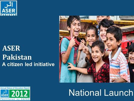 ASER Pakistan A citizen led initiative National Launch.