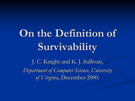 On the Definition of Survivability J. C. Knight and K. J. Sullivan, Department of Computer Science, University of Virginia, December 2000.