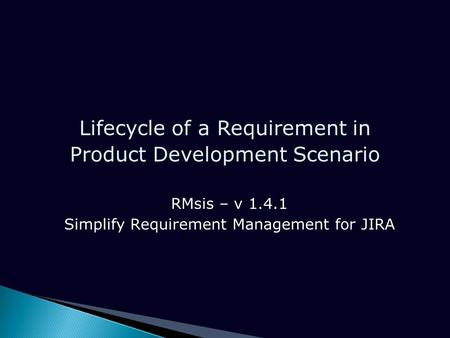 Lifecycle of a Requirement in Product Development Scenario RMsis – v 1.4.1 Simplify Requirement Management for JIRA.