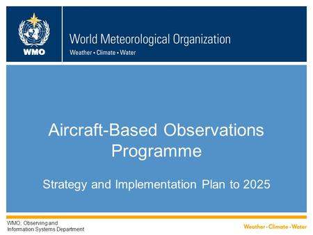WMO Aircraft-Based Observations Programme Strategy and Implementation Plan to 2025 WMO; Observing and Information Systems Department.