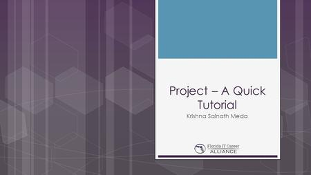 Project – A Quick Tutorial Krishna Sainath Meda. PROJECT  A task assigned to a set of people or teams to be completed within a time frame  Any project.