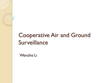 Cooperative Air and Ground Surveillance Wenzhe Li.