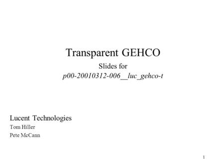 1 Transparent GEHCO Slides for p00-20010312-006__luc_gehco-t Lucent Technologies Tom Hiller Pete McCann.